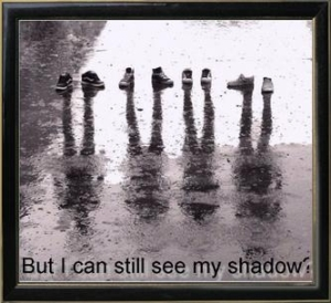 But I can Still See My Shadow
